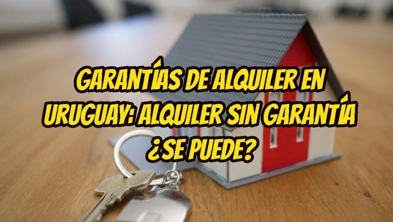 Garantías de Alquiler en Uruguay Alquiler sin Garantía se puede