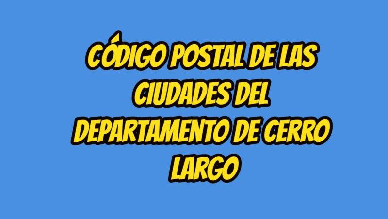 Código Postal de las ciudades del Departamento de Cerro Largo